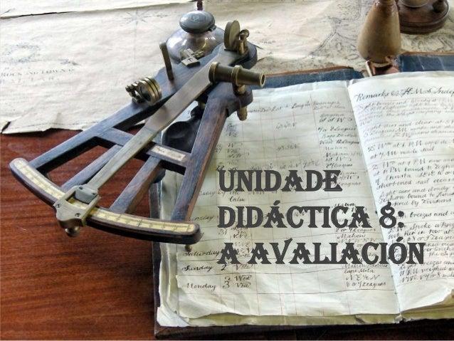 UNIDADE DIDÁCTICA 8: A AVALIACIÓN