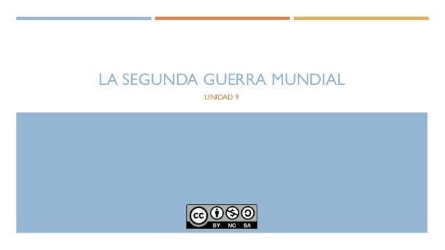 LA SEGUNDA GUERRA MUNDIAL UNIDAD 9
