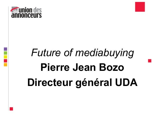 Future of mediabuying Pierre Jean Bozo Directeur général UDA