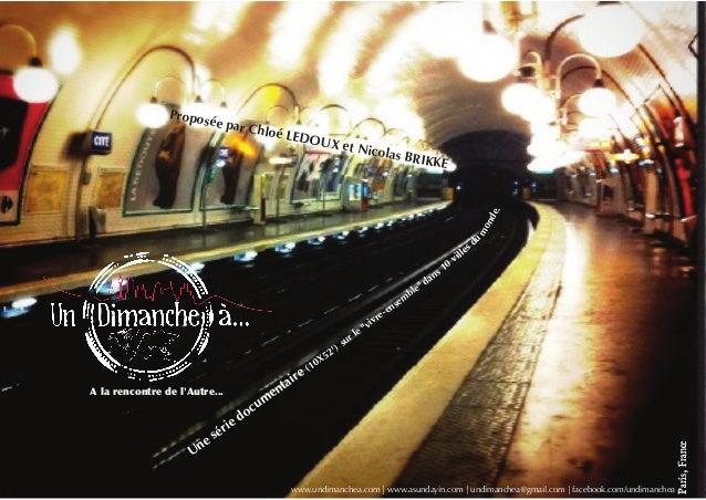 Paris,France www.undimanchea.com   www.asundayin.com   undimanchea@gmail.com   facebook.com/undimanchea Une série document...