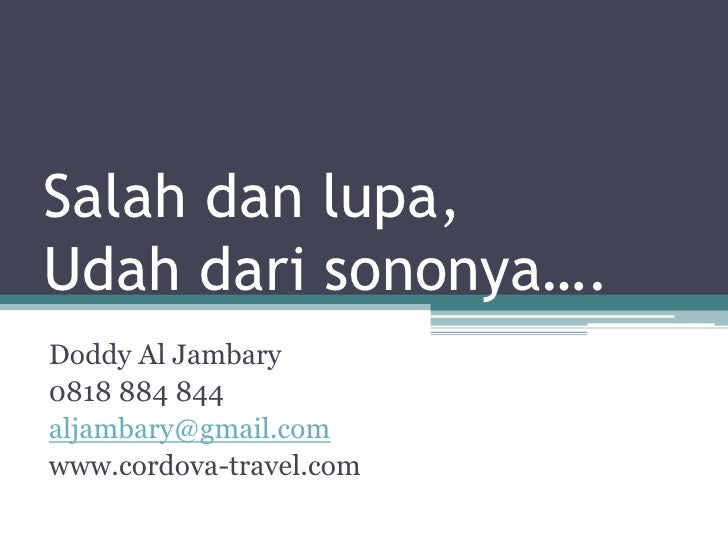 Salahdanlupa, Udahdarisononya…. <br />Doddy Al Jambary<br />0818 884 844<br />aljambary@gmail.com<br />www.cordova-travel....