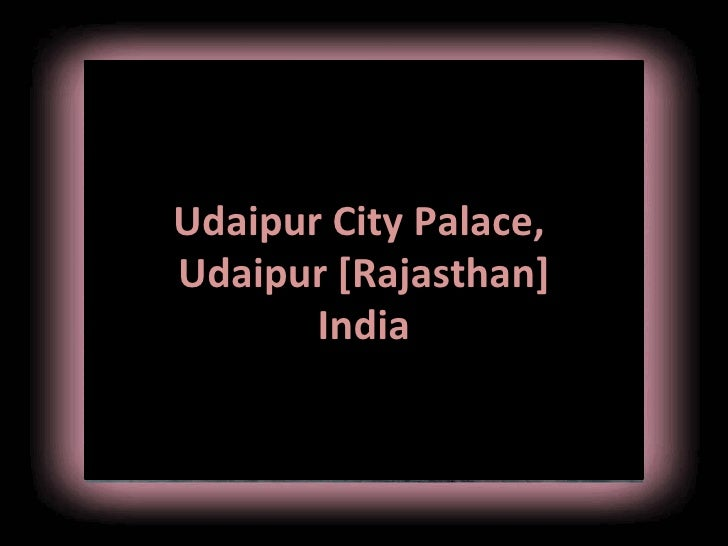 Udaipur City Palace,          Udaipur [Rajasthan]                 India8/13/10