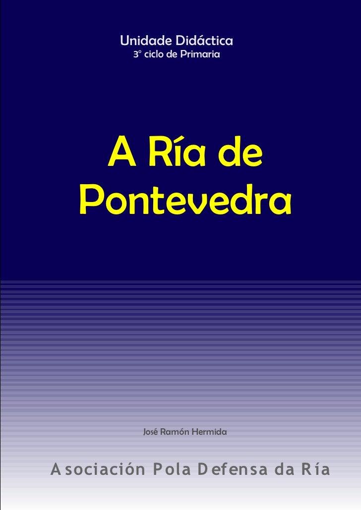 +-         Unidade Didáctica           3o ciclo de Primaria         A Ría de    Pontevedra                 José Ramón Herm...