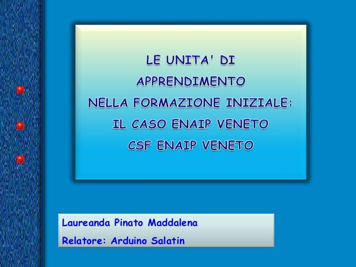 Laureanda Pinato Maddalena Relatore: Arduino Salatin