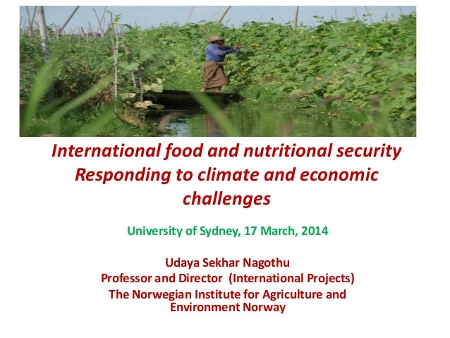 International food and nutritional security Responding to climate and economic challenges University of Sydney, 17 March, ...