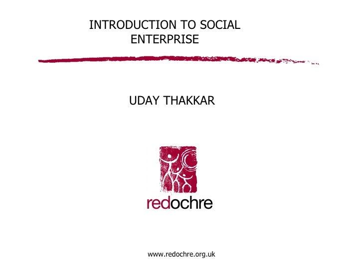 INTRODUCTION TO SOCIAL ENTERPRISE UDAY THAKKAR