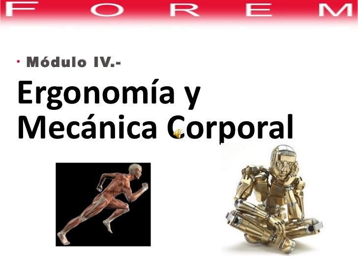 <ul><li>Módulo IV.-  </li></ul><ul><li>Ergonomía y  Mecánica Corporal </li></ul>