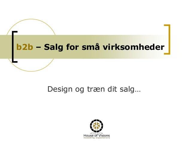 b2b – Salg for små virksomheder Design og træn dit salg…