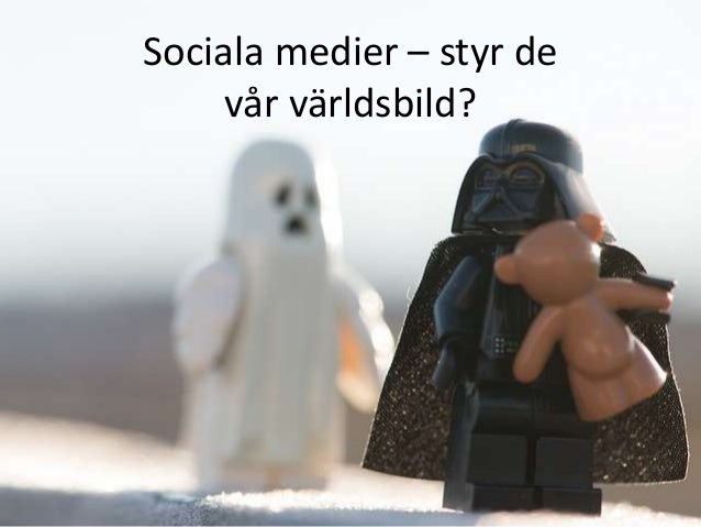 Sociala medier – styr de     vår världsbild?