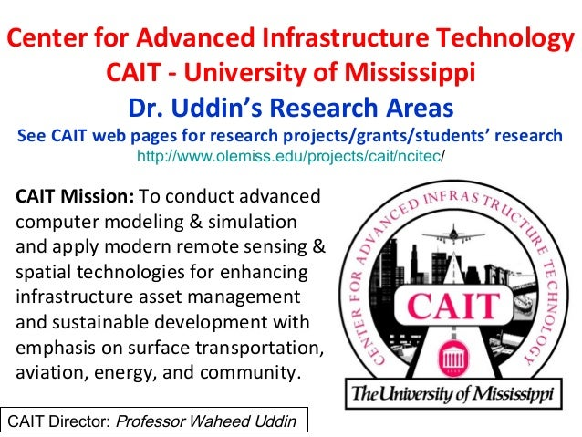 CAIT Director: Professor Waheed Uddin Center for Advanced Infrastructure Technology CAIT - University of Mississippi Dr. U...