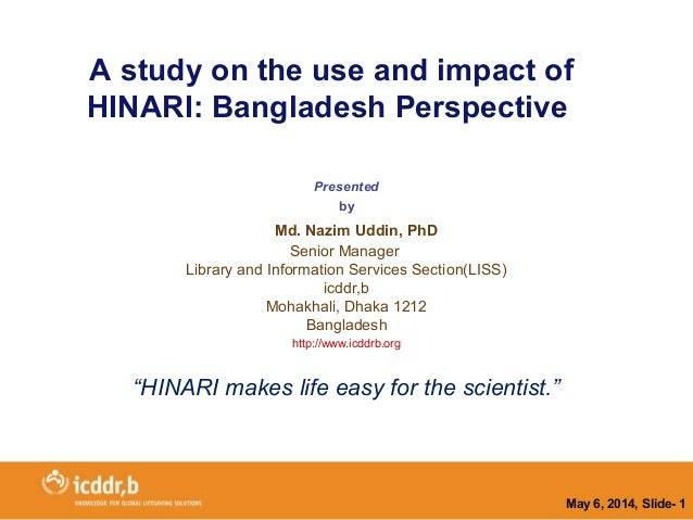 A study on the use and impact of HINARI: Bangladesh Perspective Presented by Md. Nazim Uddin, PhD Senior Manager Library a...