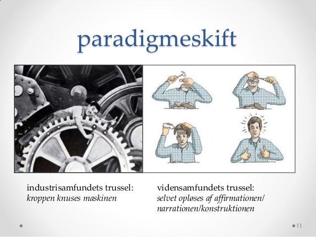paradigmeskiftindustrisamfundets trussel:   vidensamfundets trussel:kroppen knuses maskinen       selvet opløses af affirm...