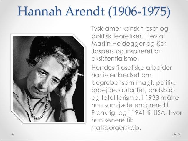 Hannah Arendt (1906-1975)            Tysk-amerikansk filosof og            politisk teoretiker. Elev af            Martin ...