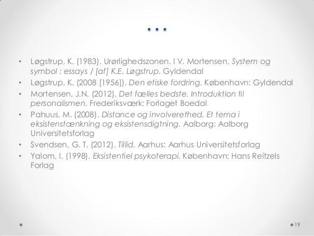 …•   Løgstrup, K. (1983). Urørlighedszonen. I V. Mortensen, System og    symbol : essays / [af] K.E. Løgstrup. Gyldendal• ...
