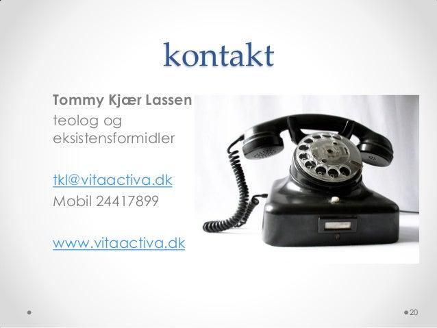 kontaktTommy Kjær Lassenteolog ogeksistensformidlertkl@vitaactiva.dkMobil 24417899www.vitaactiva.dk                       ...