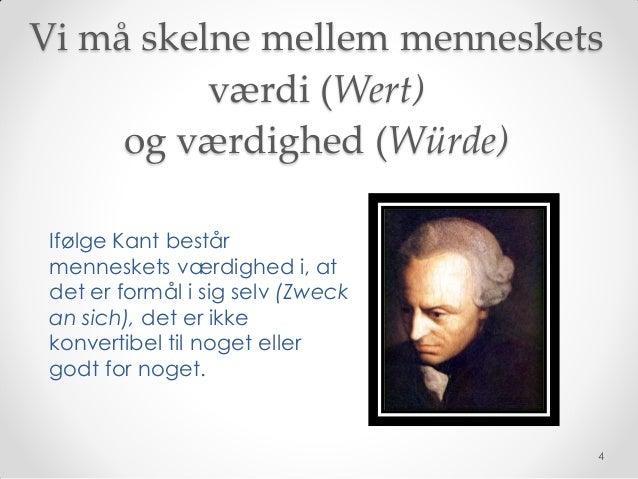 Vi må skelne mellem menneskets          værdi (Wert)     og værdighed (Würde) Ifølge Kant består menneskets værdighed i, a...