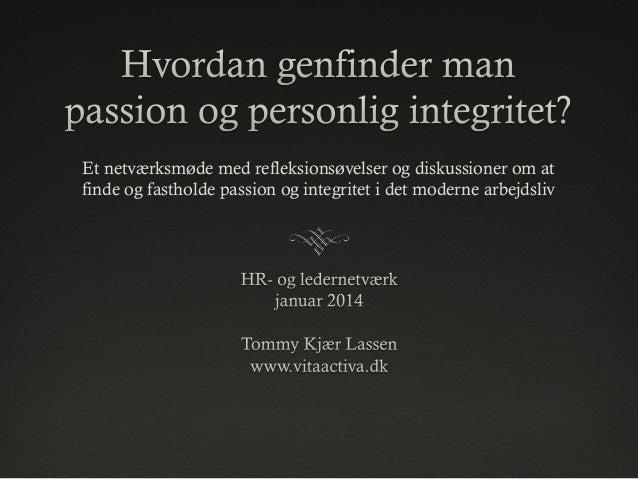 Et netværksmøde med refleksionsøvelser og diskussioner om at finde og fastholde passion og integritet i det moderne arbejd...