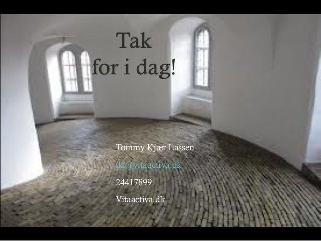 Tak for i dag!  Tommy Kjær Lassen tkl@vitaactiva.dk 24417899 Vitaactiva.dk