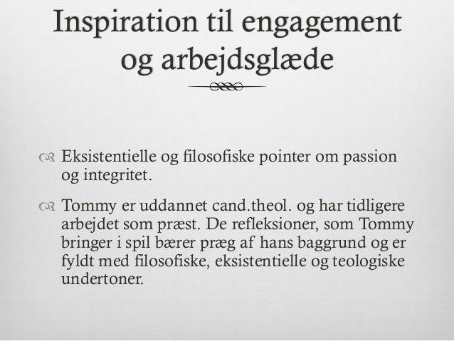 Inspiration til engagement og arbejdsglæde ™ Eksistentielle og filosofiske pointer om passion og integritet. ™ Tommy e...