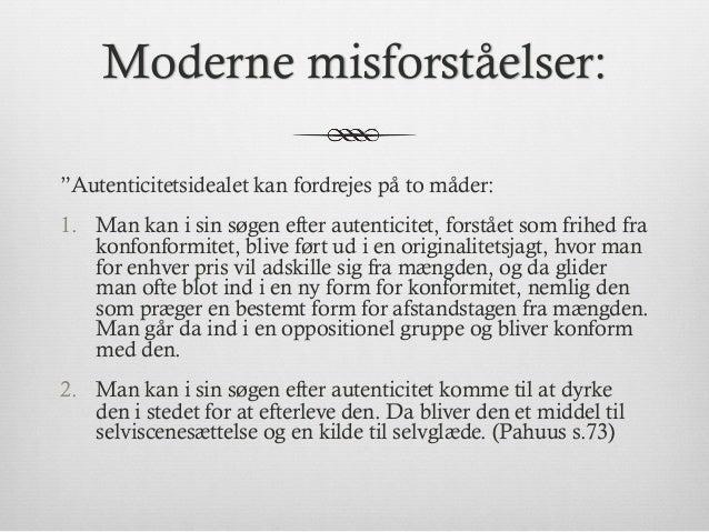 """Moderne misforståelser: """"Autenticitetsidealet kan fordrejes på to måder: 1. Man kan i sin søgen efter autenticitet, forst..."""