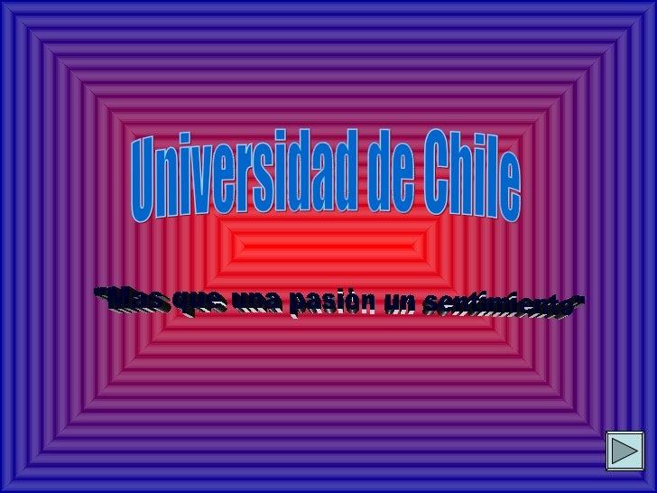 """Universidad de Chile """"Mas que una pasiòn un sentimiento"""""""