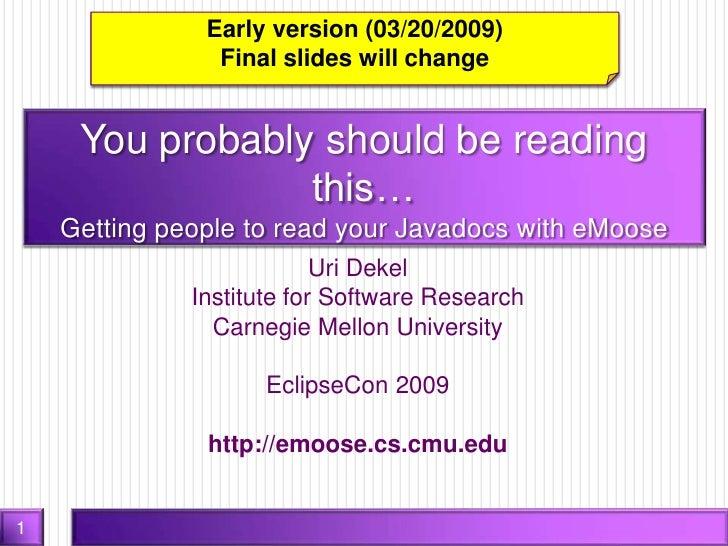Uri Dekel Institute for Software Research Carnegie Mellon University EclipseCon 2009 http://emoose.cs.cmu.edu You probably...