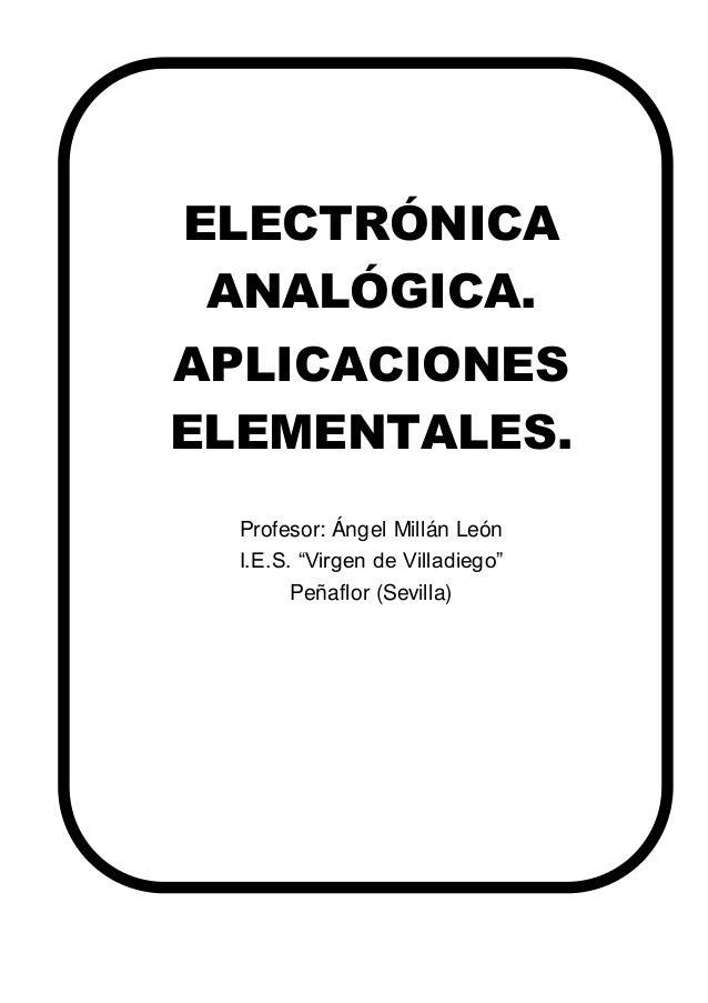 """ELECTRÓNICA ANALÓGICA. APLICACIONES ELEMENTALES. Profesor: Ángel Millán León I.E.S. """"Virgen de Villadiego"""" Peñaflor (Sevil..."""