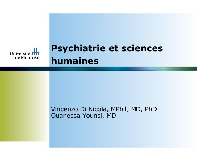 Psychiatrie et sciences humaines Vincenzo Di Nicola, MPhil, MD, PhD Ouanessa Younsi, MD