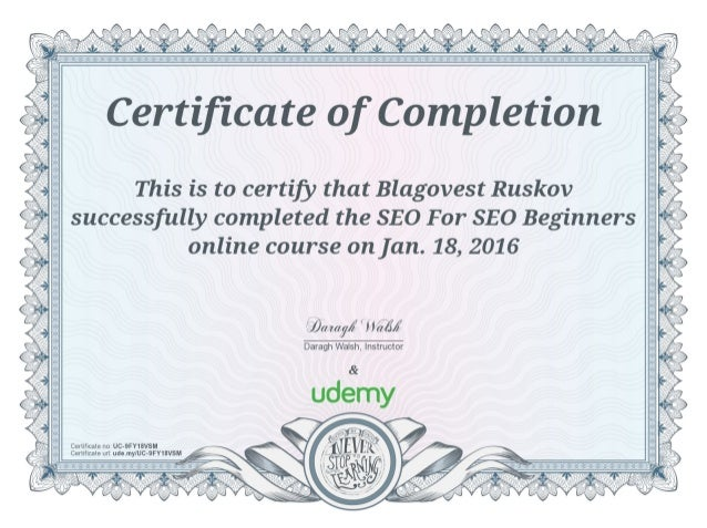 Certificate of Completion  A r,   This is to certijji that Blagovest Ruskov T  3 successfully completed the SEO For SEO Beg...
