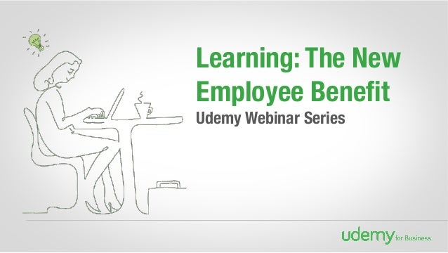 Learning: The New Employee Benefit Udemy Webinar Series