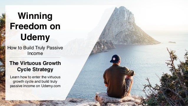 Winning Freedom on Udemy The Virtuous Growth Cycle Strategy How to Build Truly Passive Income Learn how to enter the virtu...