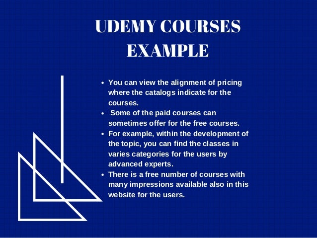UDEMY COURSES EXAMPLE You can view the alignment of pricing where the catalogs indicate for the courses. Some of the paid ...