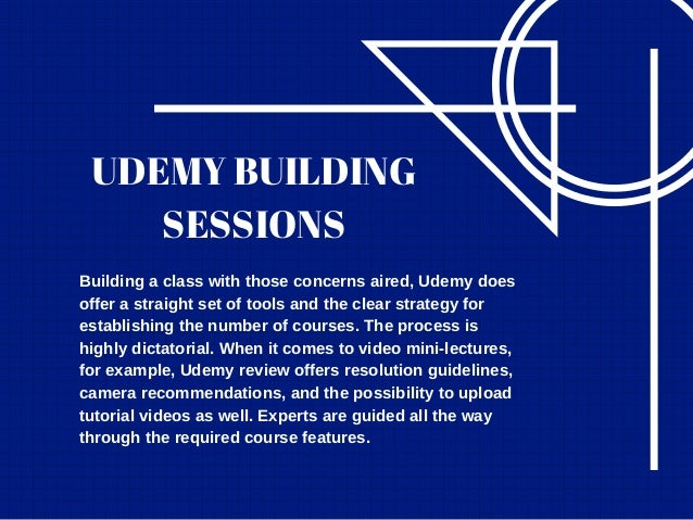 UDEMY BUILDING SESSIONS Building a class with those concerns aired, Udemy does offer a straight set of tools and the clear...