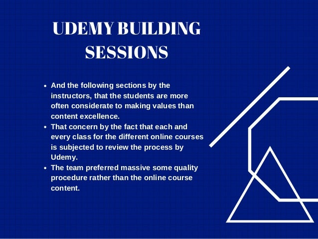 UDEMY BUILDING SESSIONS And the following sections by the instructors, that the students are more often considerate to mak...