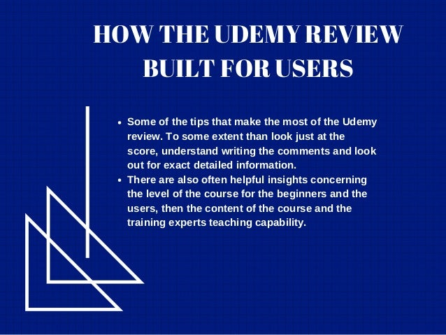 HOW THE UDEMY REVIEW BUILT FOR USERS Some of the tips that make the most of the Udemy review. To some extent than look jus...