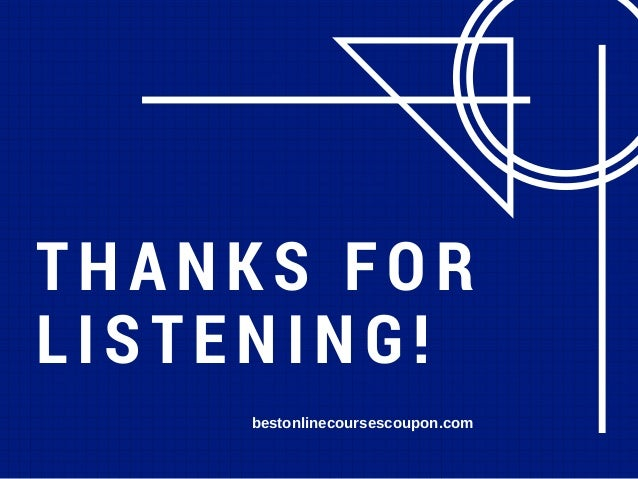 THANKSFOR LISTENING! bestonlinecoursescoupon.com