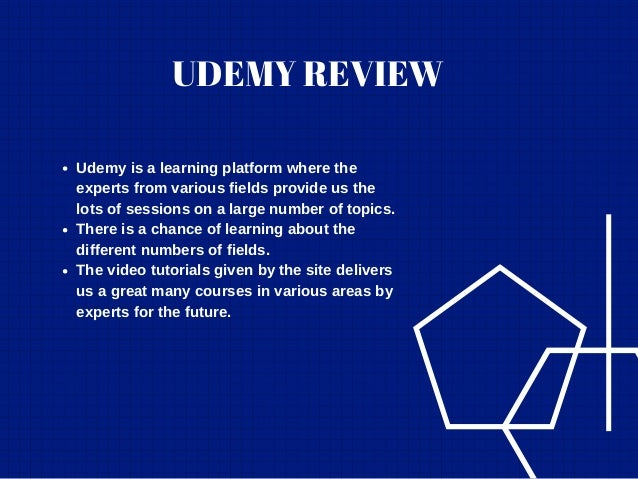 UDEMY REVIEW Udemy is a learning platform where the experts from various fields provide us the lots of sessions on a large...