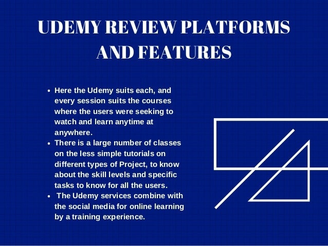UDEMY REVIEW PLATFORMS AND FEATURES Here the Udemy suits each, and every session suits the courses where the users were se...