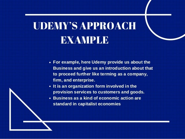 UDEMY'S APPROACH EXAMPLE For example, here Udemy provide us about the Business and give us an introduction about that to p...
