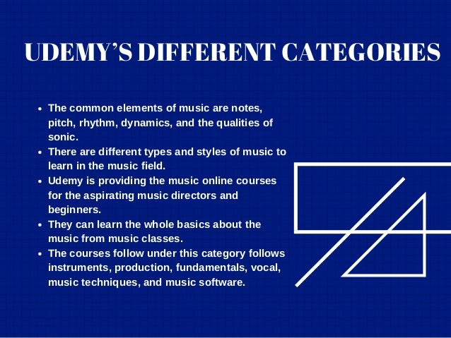 UDEMY'S DIFFERENT CATEGORIES The common elements of music are notes, pitch, rhythm, dynamics, and the qualities of sonic. ...