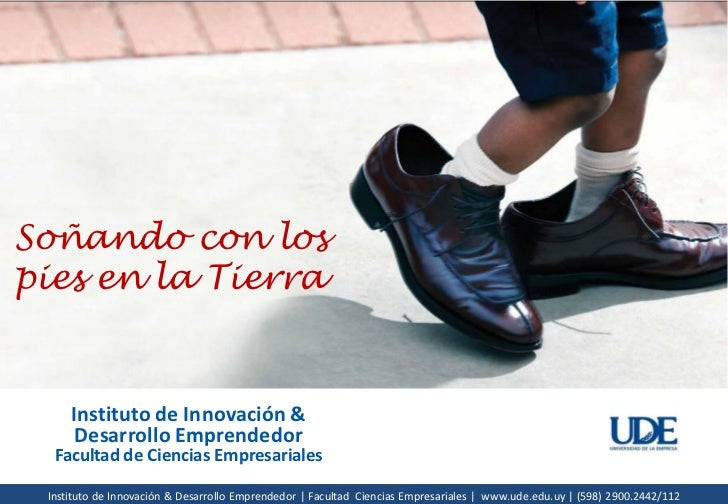 Soñando con lospies en la Tierra        Instituto de Innovación &         Desarrollo Emprendedor     Facultad de Ciencias ...