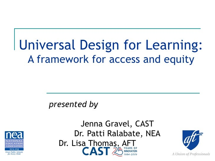 Universal Design for Learning: A framework for access and equity presented by   Jenna Gravel, CAST Dr. Patti Ralabate, NEA...