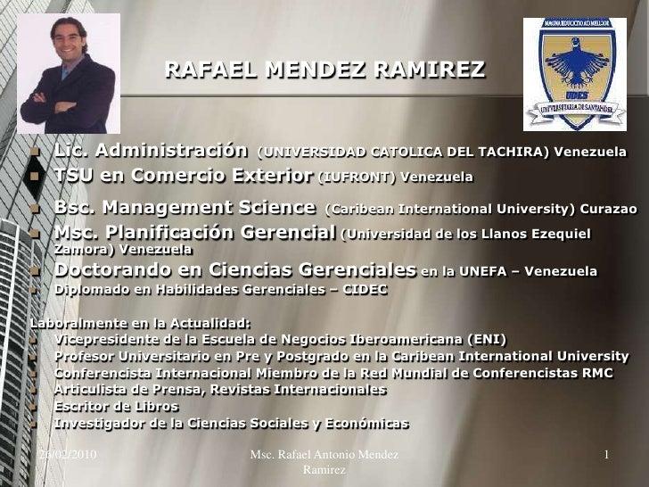 26/02/2010<br />Msc. Rafael Antonio Mendez Ramirez<br />1<br />RAFAEL MENDEZ RAMIREZ<br />Lic. Administración(UNIVERSIDAD ...