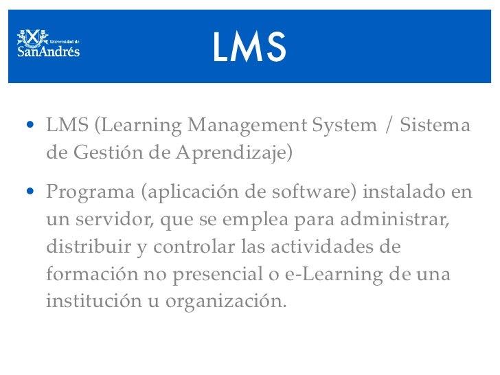 LMS • LMS (Learning Management System / Sistema   de Gestión de Aprendizaje) • Programa (aplicación de software) instalado...