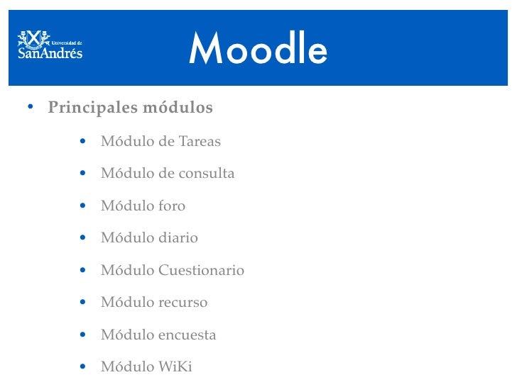 Moodle • Principales módulos      • Módulo de Tareas       • Módulo de consulta       • Módulo foro       • Módulo diario ...