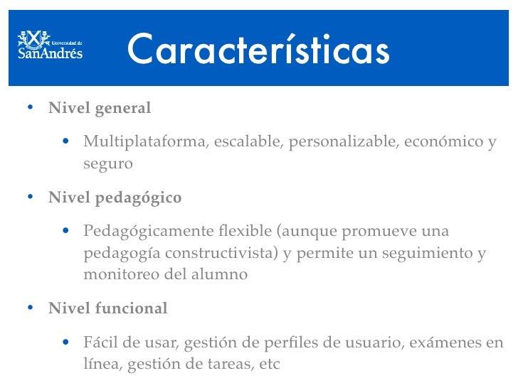 Características • Nivel general      • Multiplataforma, escalable, personalizable, económico y       seguro  • Nivel pedag...