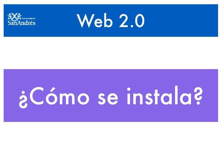 Web 2.0    ¿Cómo se instala?