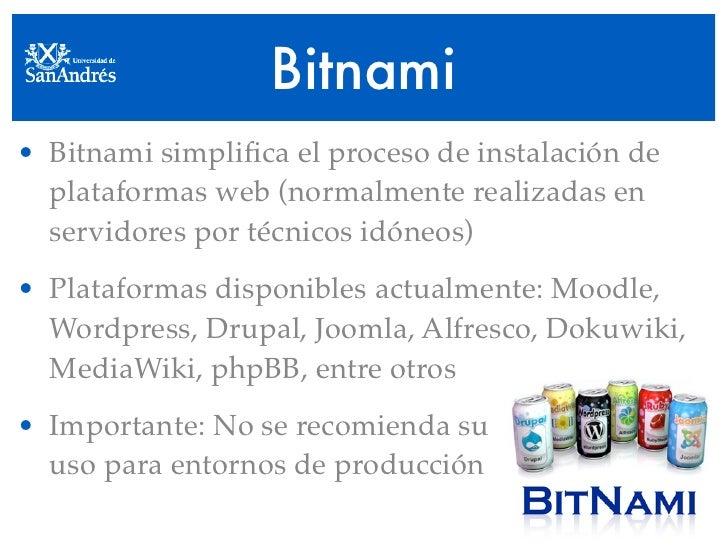 Bitnami • Bitnami simplifica el proceso de instalación de   plataformas web (normalmente realizadas en   servidores por téc...