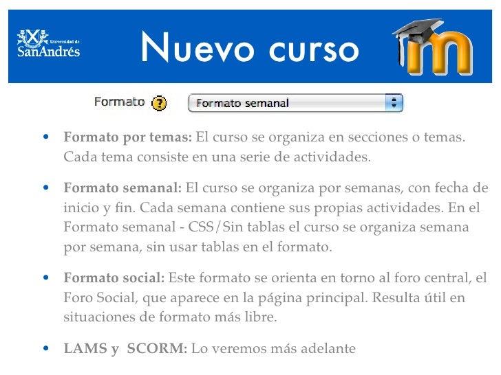 Nuevo curso  • Formato por temas: El curso se organiza en secciones o temas.   Cada tema consiste en una serie de activida...