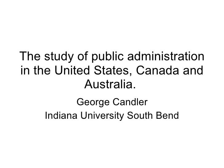 The study of public administration in the United States, Canada and Australia.   George Candler Indiana University South B...